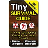 """Tiny Survival Guide: A Life Insurance Policy in Your Pocket - The Ultimate""""Survive Anything"""" Everyday Carry: Emergency, Disas"""