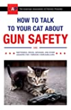 How to Talk to Your Cat About Gun Safety: and Abstinence, Dr…