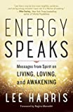Energy Speaks: Messages from Spirit on Living, Loving, and A…