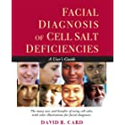 Facial Diagnosis of Cell Salt Deficiencies: The many usue and benefits of using cell salts, with color illustrations for faci