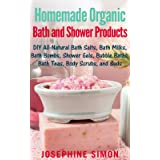 Homemade Organic Bath and Shower Products: DIY All-Natural Bath Salts, Bath Milks, Bath Bombs, Shower Gels, Bubble Baths, Bat