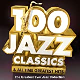 100 Jazz Classics & All Time Original Classic Hits - The Greatest Ever Jazz Collection