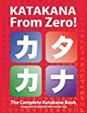 Katakana From Zero!: The complete Japanese Katakana Book with integrated workbook and answer key. (Japanese Writing From Zero!)