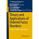 Theory and Applications of Ordered Fuzzy Numbers: A Tribute to Professor Witold Kosiński (Studies in Fuzziness and Soft Compu