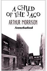 """A Child of the Jago """"Annotated"""" Kindle Edition"""