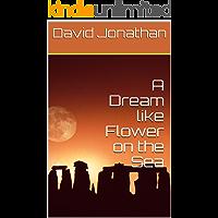 A Dream like Flower on the Sea (English Edition)