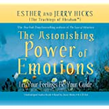 The Astonishing Power of Emotions: Let Your Feelings Be Your Guide (Law of Attraction Book 4)