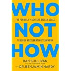 Who Not How: The Formula to Achieve Bigger Goals Through Accelerating Teamwork