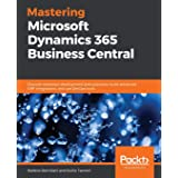 Mastering Microsoft Dynamics 365 Business Central: Discover extension development best practices, build advanced ERP integrat