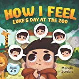 How I Feel: Luke's Day at the Zoo Ages 4-8: An Emotion Book for Kids on How to Recognise and Express Feelings, Self-Regulate