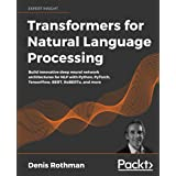 Transformers for Natural Language Processing: Build innovative deep neural network architectures for NLP with Python, PyTorch