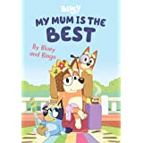 Bluey: My Mum is the Best: By Bluey and Bingo