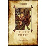 The Celtic Twilight: Yeats' Call for a More Magical View of Life and Nature (Aziloth Books)