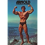 Arnold: The Education Of A Bodybuilder: Education of a Body Builder