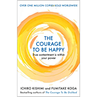 The Courage to be Happy: True Contentment Is Within Your Pow…