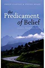 The Predicament of Belief: Science, Philosophy, and Faith Kindle Edition
