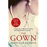 The Gown: Perfect for fans of The Crown! An enthralling tale of making the Queen's wedding dress