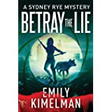 Betray the Lie: A Sydney Rye Mystery