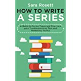 How to Write A Series: A Guide to Series Types and Structure plus Troubleshooting Tips and Marketing Tactics (Genre Fiction H