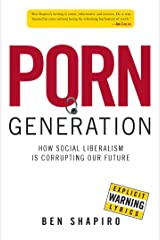 Porn Generation: How Social Liberalism Is Corrupting Our Future Kindle Edition