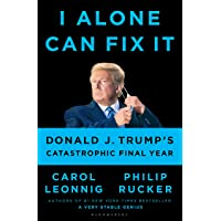 I Alone Can Fix It: Donald J. Trump's Catastrophic Final Yea…