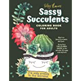 Succulent Coloring Book For Adults: Sassy & Funny Quotes About Succulents & Cacti in Beautifully Illustrated Scenes. Perfect