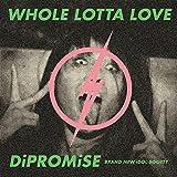 【早期購入特典あり】WHOLE LOTTA LOVE / DiPROMiSE (初回限定盤) (特典:オリジナルステッカー TYPE-B)