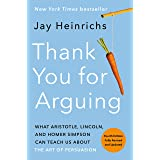 Thank You for Arguing, Fourth Edition (Revised and Updated): What Aristotle, Lincoln, and Homer Simpson Can Teach Us about th