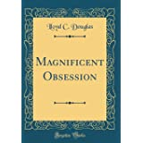 Magnificent Obsession (Classic Reprint)