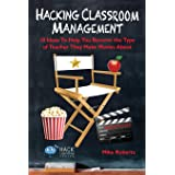 Hacking Classroom Management: 10 Ideas To Help You Become the Type of Teacher They Make Movies About: 15