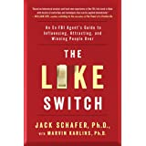 The Like Switch: An Ex-FBI Agent's Guide to Influencing, Attracting, and Winning People Over: 1