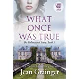 What Once Was True: Large Print Edition