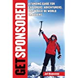 Get Sponsored: A Funding Guide for Explorers, Adventurers, and Would-Be World Travelers