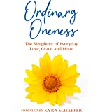 Ordinary Oneness: The Simplicity of Everyday Love, Grace and Hope