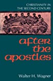 After the Apostles: Christianity in the Second Century