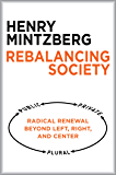 Rebalancing Society: Radical Renewal Beyond Left, Right, and Center (English Edition)