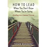 How to Lead When You Don't Know Where You are Going: Leading in a Liminal Season