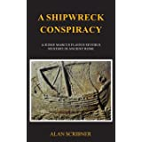 A Shipwreck Conspiracy: A Judge Marcus Flavius Severus Mystery in Ancient Rome