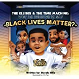 """The Ellises & The Time Machine: Why Do We Have to Say """"Black Lives Matter?"""""""