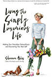Living the Simply Luxurious Life: Making the Everydays Extraordinary and Discovering Your Best Self (English Edition)
