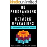 Go Programming for Network Operations: A Golang Network Automation Handbook