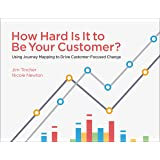 How Hard Is It to Be Your Customer? Using Journey Mapping to Drive Customer Focused Change