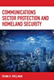 Communications Sector Protection and Homeland Security (Critical Infrastructure and Homeland Security)