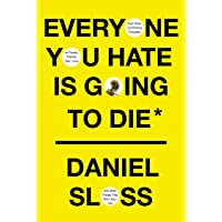 Everyone You Hate Is Going to Die: And Other Comforting Thou…