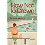 How Not to Drown: A Novel