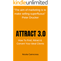 Attract 3.0 (How To Find, Attract & Convert Your Ideal Custo…