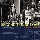 Unconditional Love ~ Live at Nardis ~/Hideaki Hori Trio
