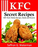 KFC Secret Recipes: KFC Style Chicken Recipes, Salads and Desserts