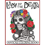 Lady Of The Death Grayscale Coloring Books: Grayscale Coloring Books for Adults, Skull Coloring Book for Relaxation & Stress