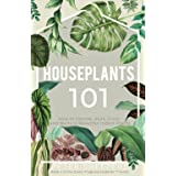 Houseplants 101: HOW TO CHOOSE, STYLE, GROW, AND NURTURE YOUR INDOOR PLANTS: 4